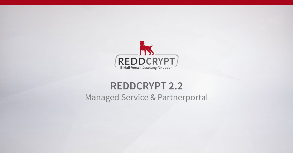 REDDCRYPT 2.2 Release - E-Mail-Verschlüsselung als Managed Service & Partnerportal